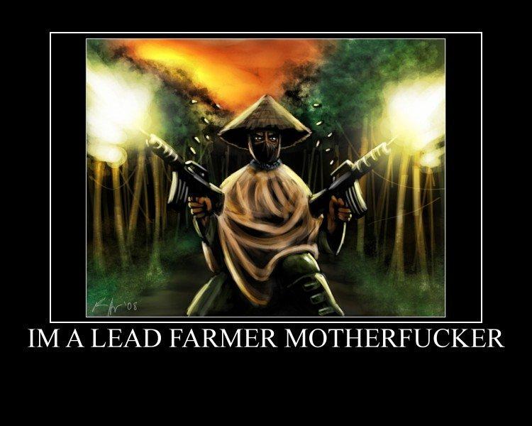 IM A LEAD FARMER MOTHERFUCKER. . IIN/ l A LEAD / R/ MOTHERFUCKER. lol best part on whole movie IM A LEAD FARMER MOTHERFUCKER IIN/ l / R/ lol best part on whole movie