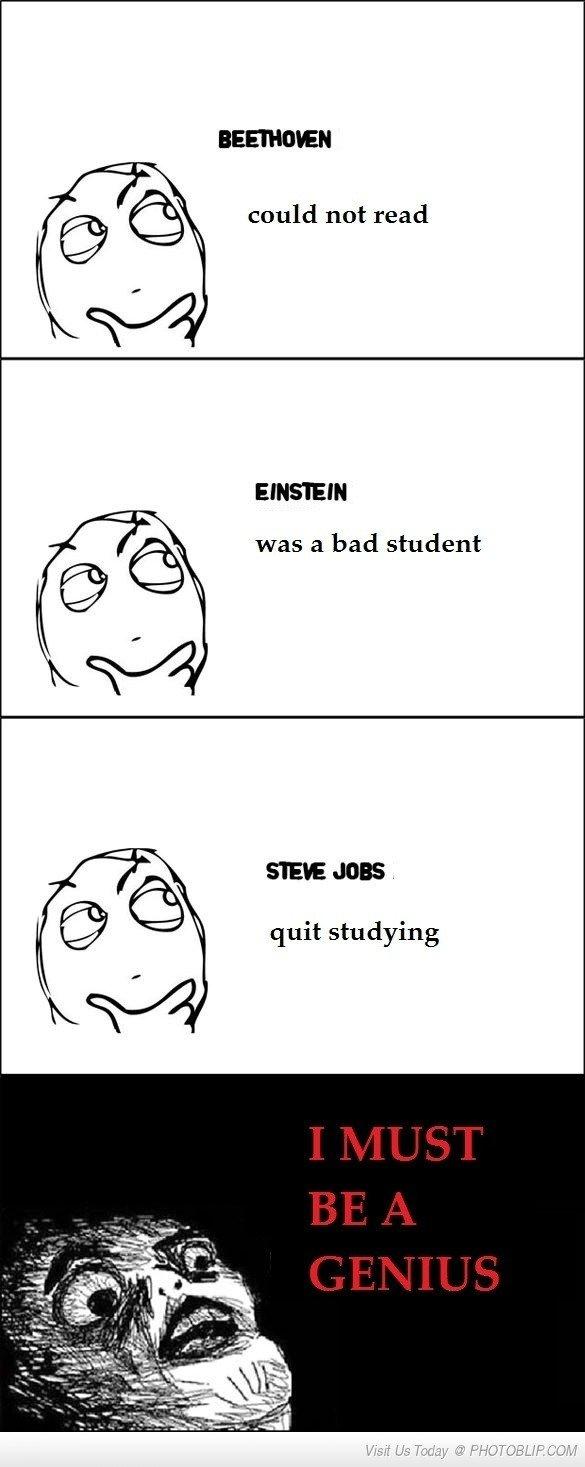 Im a genius. Im a genius. IEE' I' ANIMEN C) tali) could not read EINSTEIN Etti! was a bad student quit studying. Genius Im a genius