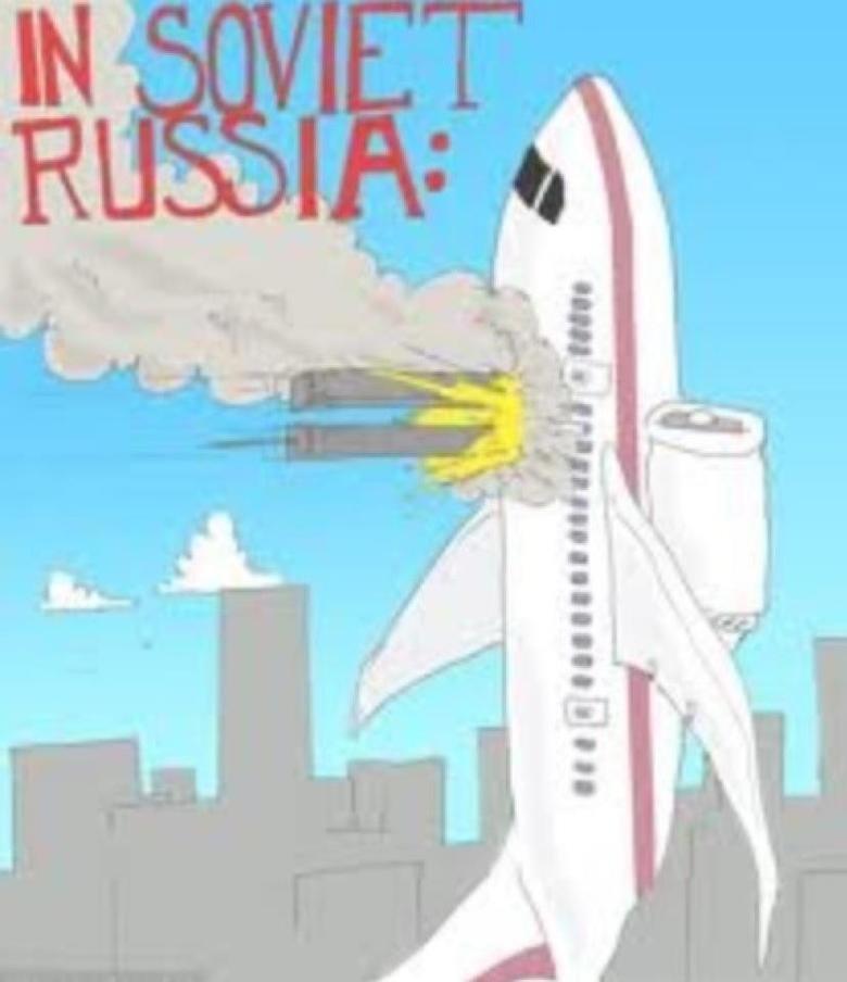 In Soviet Russia.... In soviet russia.... in soviet russia