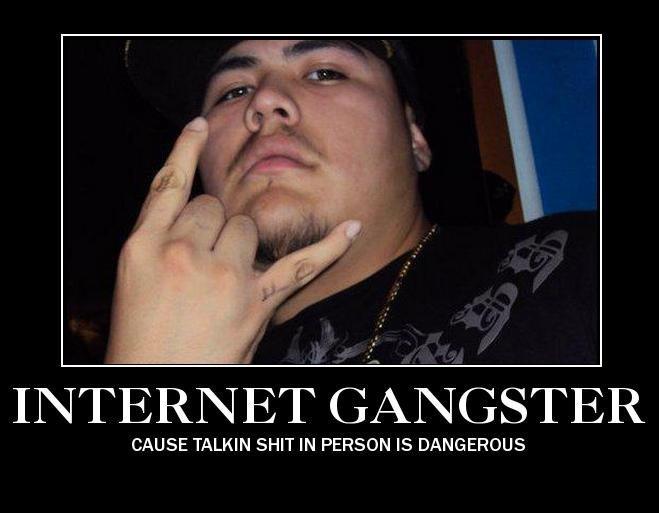 Internet Gangsters. Stan Kingzton. CAUSE TALKIN SHIT IN PERSON IS DANGEROUS. Really? internet gangste stan kingzton