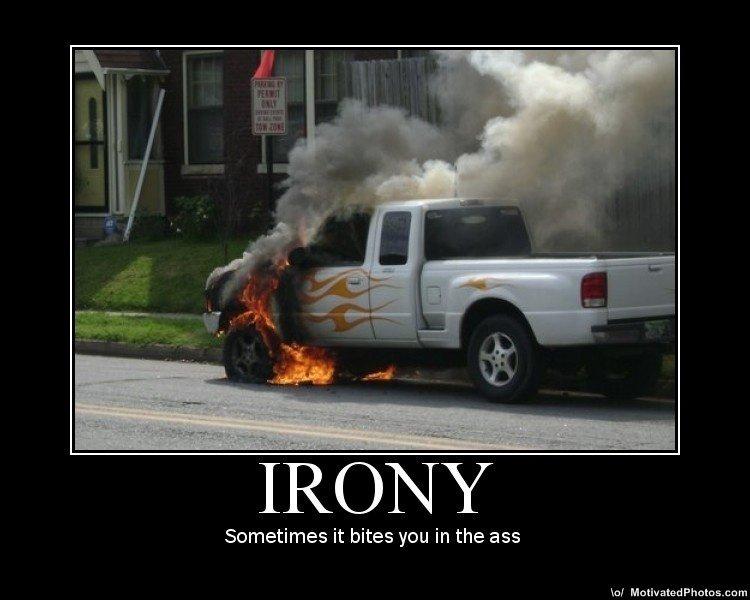 irony. irony. Sometimes it bites you in the ass uni Humilated. LULZ irony
