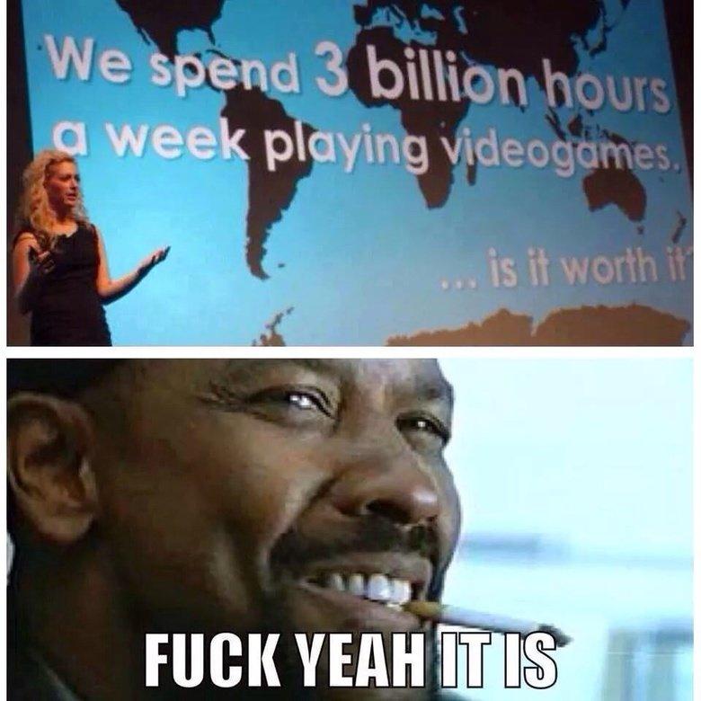 Is it worth it?. . iitt IT IS i'. >3 billion hours a week. casuals. Videogames games
