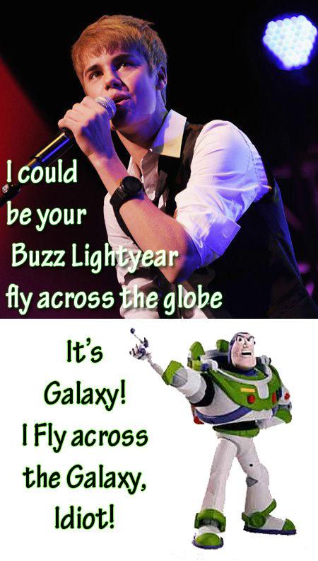IT's GALAXY. . I Fly across the Galaxy, Idiot!. Buzz Lightyear didnt fly....just sayin IT's GALAXY I Fly across the Galaxy Idiot! Buzz Lightyear didnt fly just sayin