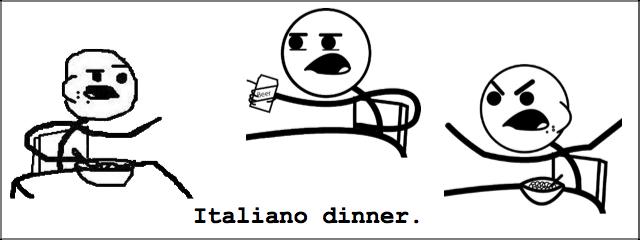 Italiano dinner.. the italian dinner.. Italians dinner.. We are like that xD +1 for you. Italiano dinner the italian Italians We are like that xD +1 for you