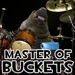 Master of Buckets. MASTER OF BUCKETS.. I love you Anon ; ; master of buckets lolrus where is my mah bucket