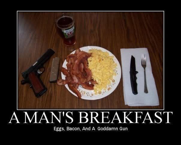 Men. Mans breakfast. Eggs, Bacon, And A Goddamn Gun. And beer of course. Men man breakfast gun Bacon