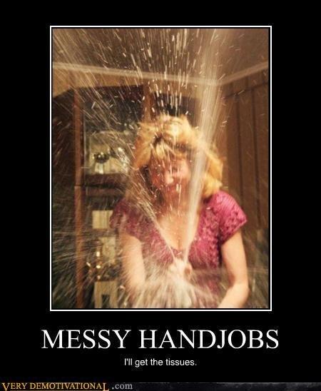 Messy Handjobs. lol stupid slut. B/ BESSY PM get the tissues. slut messy handjobs