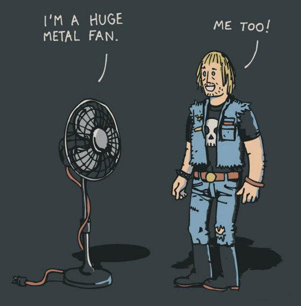 Metal Fans. . I' M A HUGE HEEL FAN.. He seems like more of a fan of psychedelic music as he is talking to a household appliance. Metal Fans I' M A HUGE HEEL FAN He seems like more of a fan psychedelic music as he is talking to household appliance