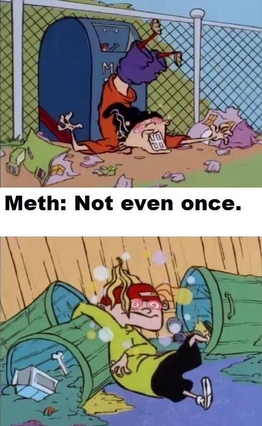 Meth. Not once. Meth Not once