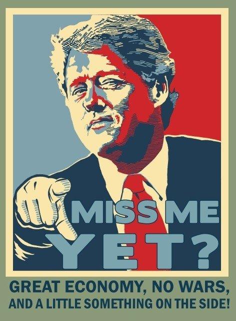 Miss me yet?. .. bitch plz Clinton funny Junk President bj