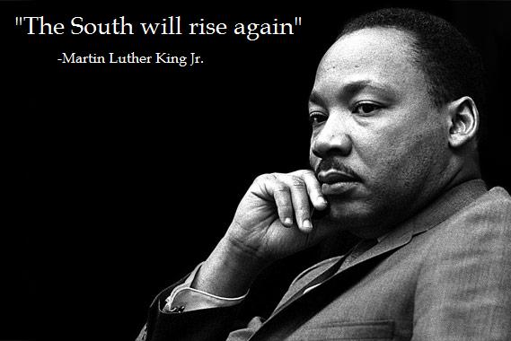 "MLK. What an honorable man.. The South will rise again"" Martin Luther Kiinni: r. MLK What an honorable man The South will rise again"" Martin Luther Kiinni: r"