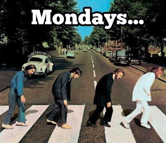 Mondays. Mondays.. Wait... wut mondays
