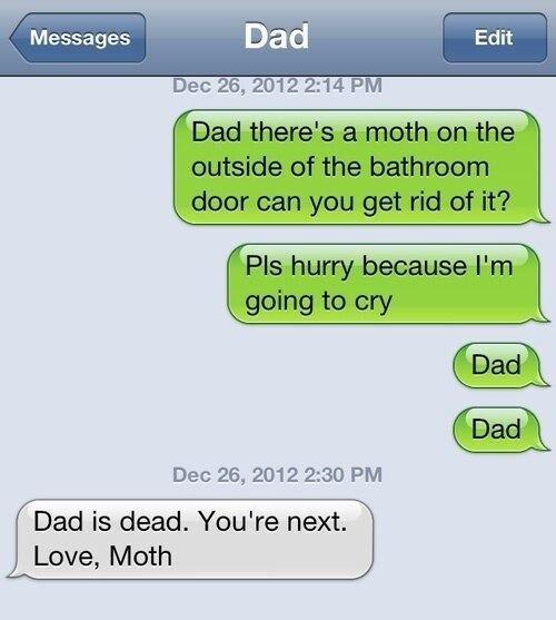 Moths. . Messages Dec 26, 2012 2: 30 PM Dad dead, You/ re next, P. Love, Moth Moths Messages Dec 26 2012 2: 30 PM Dad dead You/ re next P Love Moth
