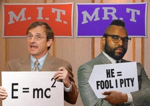 Mr.T is so smart. MR.T lol.. hes dead lol funny mr t funny smart math