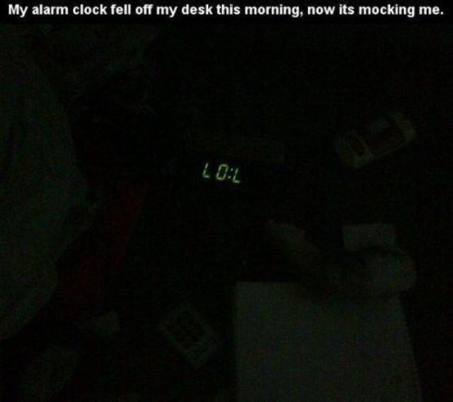 muhahahaha. . My alarm clock fell off my desk this morning, now its mocking me.. It's not mocking you. It's just australian asdasdasdasd