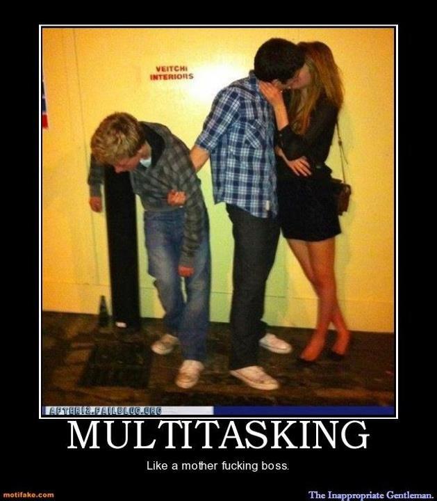 Multitasking. Like a boss. Like a motherfucking boss. ittl. nke I'. t. prr', The Inappropriate Gentleman. Multitasking Like a boss motherfucking ittl nke I' t prr' The Inappropriate Gentleman