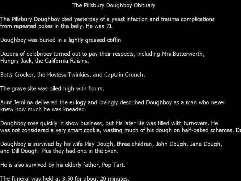 Pillsbury Doughboy Obituary. . The Pillsbury Doughboy Obituary The Pillsbury Doughboy died yesterday of a yeast infection and trauma complications from repeated Pillsbury Doughboy Obituary The died yesterday of a yeast infection and trauma complications from repeated