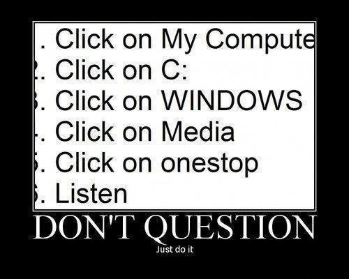 Please. Oh god. Click on My ' ! lati Click on C: Click on WINDOWS Li Click 'heif Media Click on ' Listen. umm i cant find that Windows onestop media