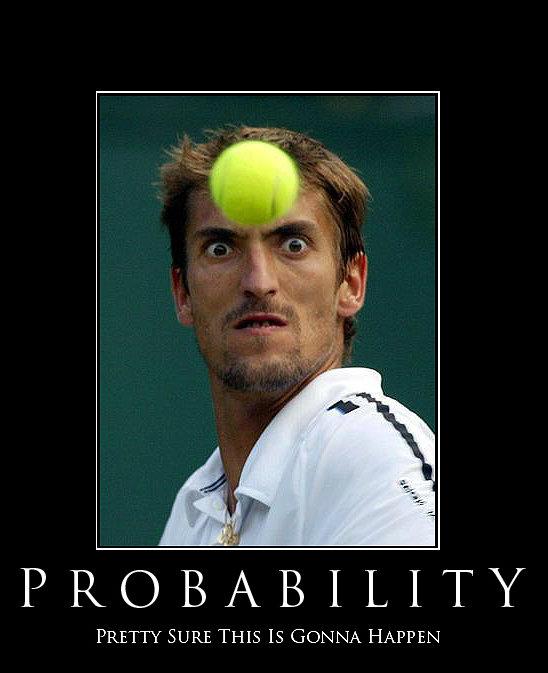 Probability. Love?. Tennis derp sport demotivational Ball