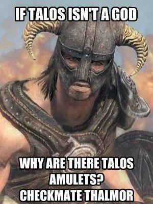 Talos 1, Thalmor 0. . iii' i' nuns. How can talos be real if dragons arn't real. glorious Altmer master Race