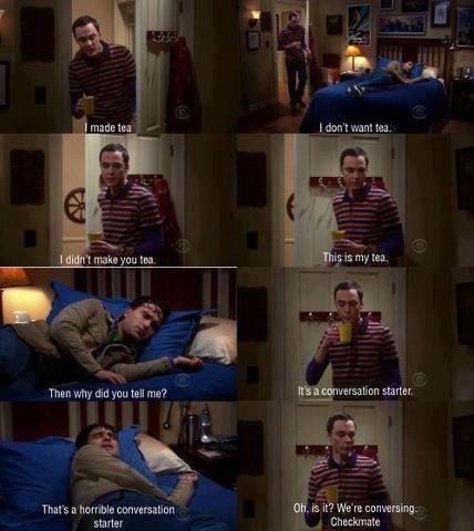 Tea Time?. Oh, Sheldon.. Thar: why and 3. -nu tell me? ti. Thang ' tuhrrible txet' Rarlab' IE. is it? We' re splatter . (,. I love Sheldon :3 big bang theory tea Sheldon