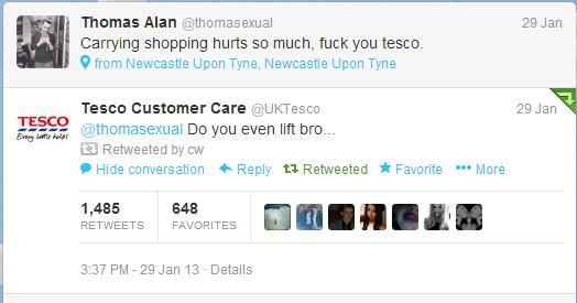 Tesco staff have a good sense of humor. . Thomas Alan ( 29 Jan Carrying shopping hurts as much, tuck you tesco. 9 from Newcastle Upon Tyne. Newcastle Upon Tyne  Tesco Do you even lift