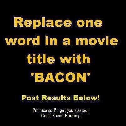 The Bacon Kht Rises. .. The Neverending Bacon. Bacon