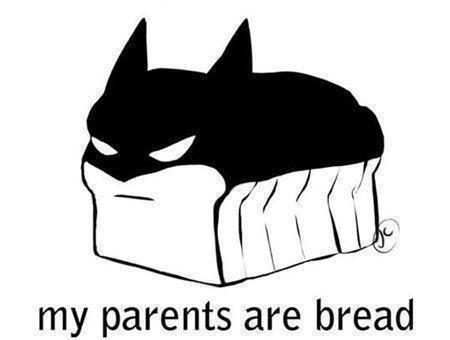 the dark loaf. . my parents are bread. BREEEAAAAD the dark loaf my parents are bread BREEEAAAAD