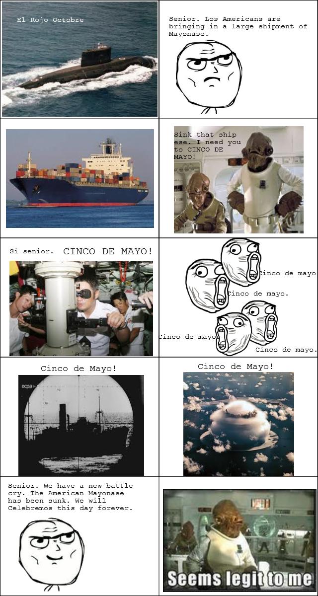 The real story. Prepare your ANOOOOSE American cargo ship.. Cinco de mayo
