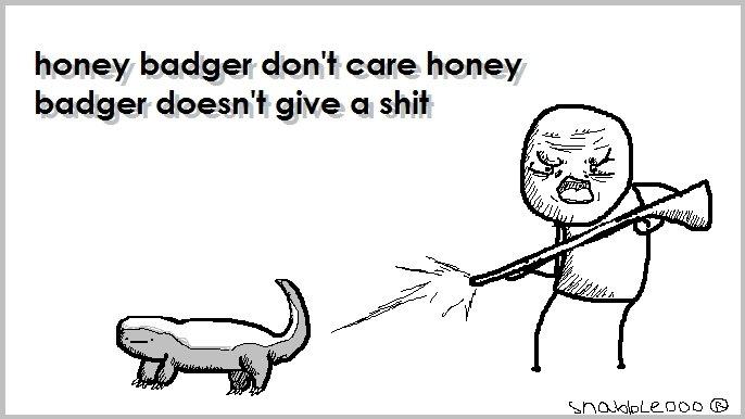 The Honey Badger. Honey badger don't care, honey badger don't give a . My Tumblr: snabbledoo.tumblr.com/. honey badger don' t care honey badger doesn' t give a  honey badger don