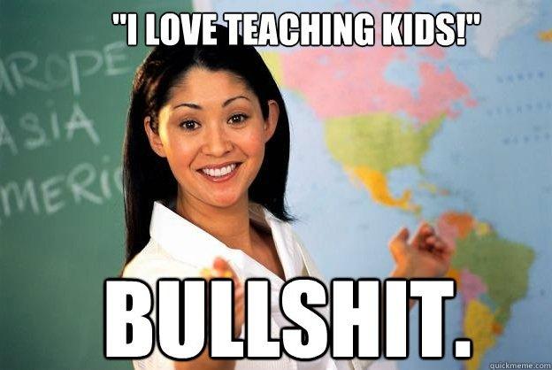 Unhelpful High School Teacher 4. I swear most teachers these days obviously don't give a damn anymore.. unhelpful High School Teacher Teaching