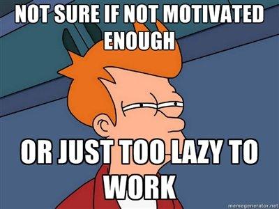 Unmotivated. Procrastinators unite! tomorrow..... lazy description