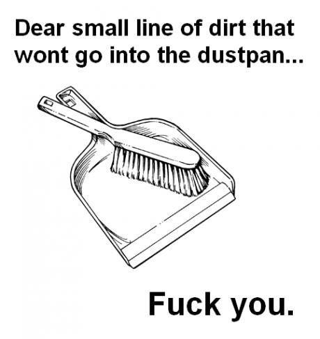 Unoriginal title. . Dear small line of dirt that wont go Into the dustpan... Fuck you.. vaccum Unoriginal title Dear small line of dirt that wont go Into the dustpan Fuck you vaccum