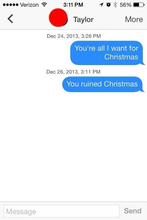 "untitled. . Verizon Ili' 3: 11 PM ""f tit t 56% -3 Taylor More Dec 24, 2013, 3: 26 PM Ysu' rs all I want for Christmas Dec 26, 2013, 3: 11 PM was mined Christmas untitled Verizon Ili' 3: 11 PM ""f tit t 56% -3 Taylor More Dec 24 2013 26 Ysu' rs all I want for Christmas was mined"