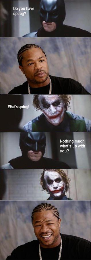 Updog. .. Aw, c'mon Joker, why so serious? xP batman joker