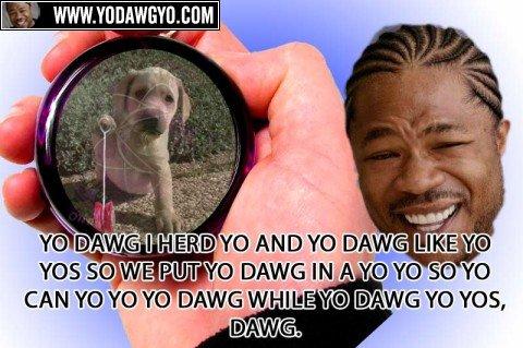 Yo Dawg. Yo. was we info DAWG Iing' iif% ikichi so we can icara( rit us Vii) IBANG are ms, AWG.. This is awesome. yo dawg