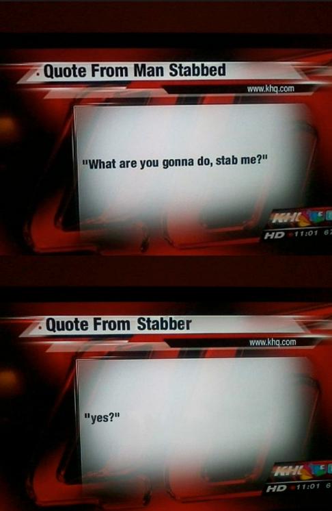 you feelin stabby. .. staeb you feelin stabby staeb