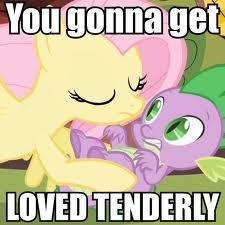 you gonna get loved tenderly. . you gonna get loved tenderly