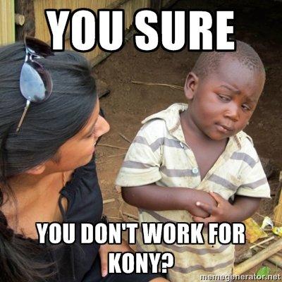 you sure. lmfao. Kony You sure