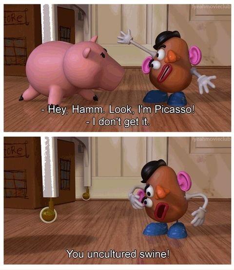 You Swine. . I don' t get it. You swine! Toy story pig ham mr potato picasso