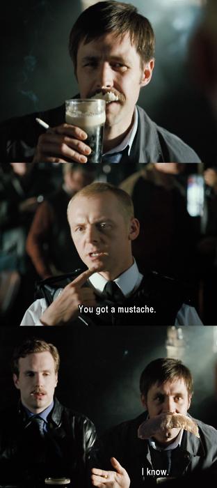 You've got a Mustache.... Yah. I Know..... I just watched this movie, ehehehe You've got a Mustache Yah I Know just watched this movie ehehehe